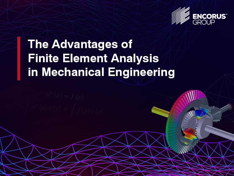 The Advantages of Finite Element Analysis in Mechanical Engineering